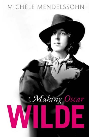 The cover of the book 'Making Oscar Wilde' by Michèle Mendelssohn