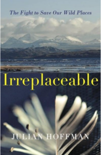 'Irreplaceable: The fight to save our wild places' by Julian Hoffman